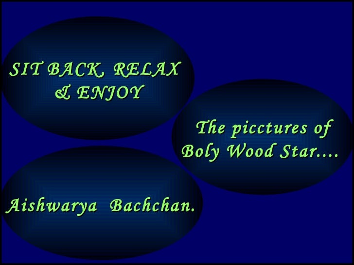 SIT BACK, RELAX    & ENJOY                   The picctures of                  Boly Wood Star....Aishwarya Bachchan.
