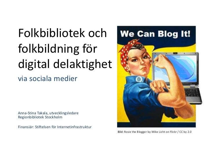 Folkbibliotek och folkbildning för digital delaktighet<br />via sociala medier<br />Anna-Stina Takala, utvecklingsledareRe...