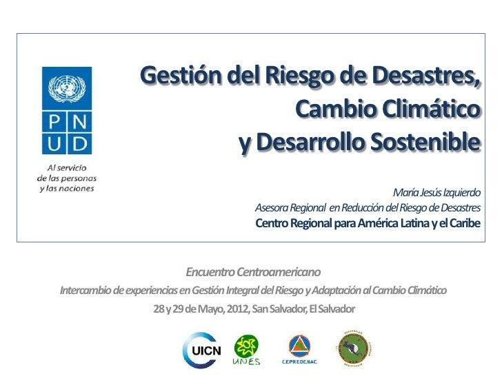Gestión del Riesgo de Desastres,                                 Cambio Climático                           y Desarrollo S...