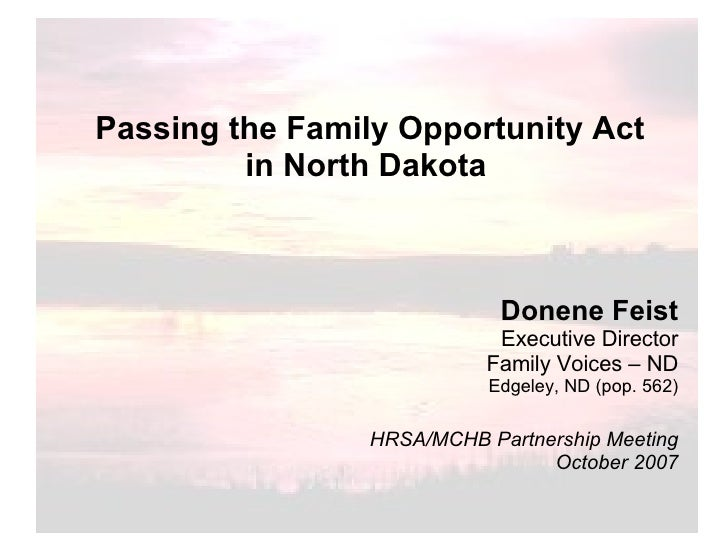 Passing the Family Opportunity Act in North Dakota   Donene Feist Executive Director Family Voices – ND Edgeley, ND (pop. ...