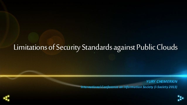 Limitations of Security Standards against Public Clouds YURY CHEMERKIN International Conference on Information Society (i-...