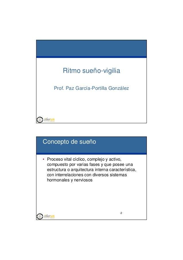 Ritmo sueño-vigilia Prof. Paz García-Portilla González  Concepto de sueño • Proceso vital cíclico, complejo y activo, comp...