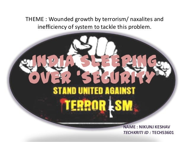 THEME : Wounded growth by terrorism/ naxalites and inefficiency of system to tackle this problem.  India Sleeping over 'SE...