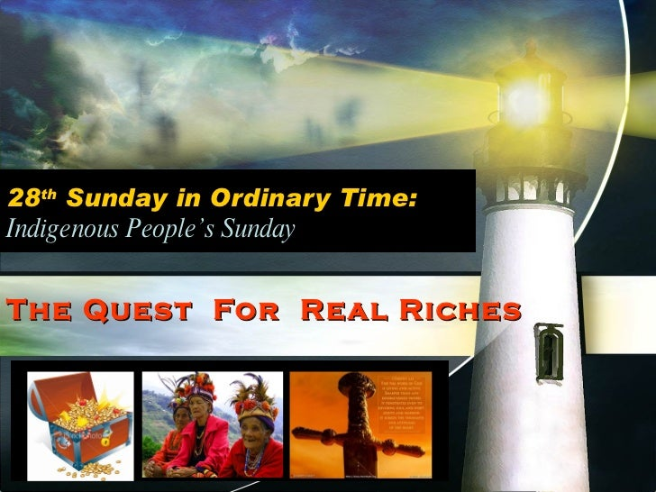28 th  Sunday in Ordinary Time: Indigenous People's Sunday The Quest  For  Real Riches
