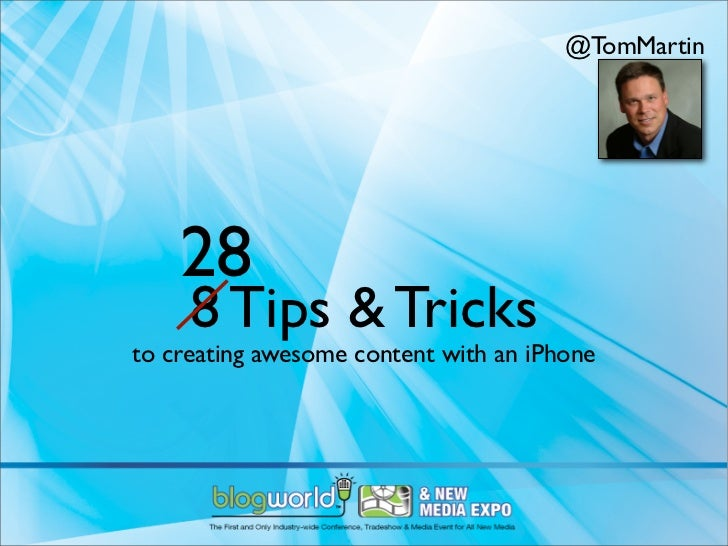 @TomMartin    28     8 Tips & Tricksto creating awesome content with an iPhone