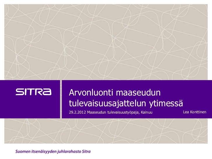 Arvonluonti maaseuduntulevaisuusajattelun ytimessä29.2.2012 Maaseudun tulevaisuustyöpaja, Kainuu   Lea Konttinen