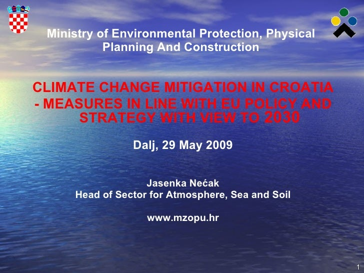 Ministry of Environmental Protection, Physical Planning And Construction <ul><li>CLIMATE CHANGE MITIGATION IN CROATIA </li...