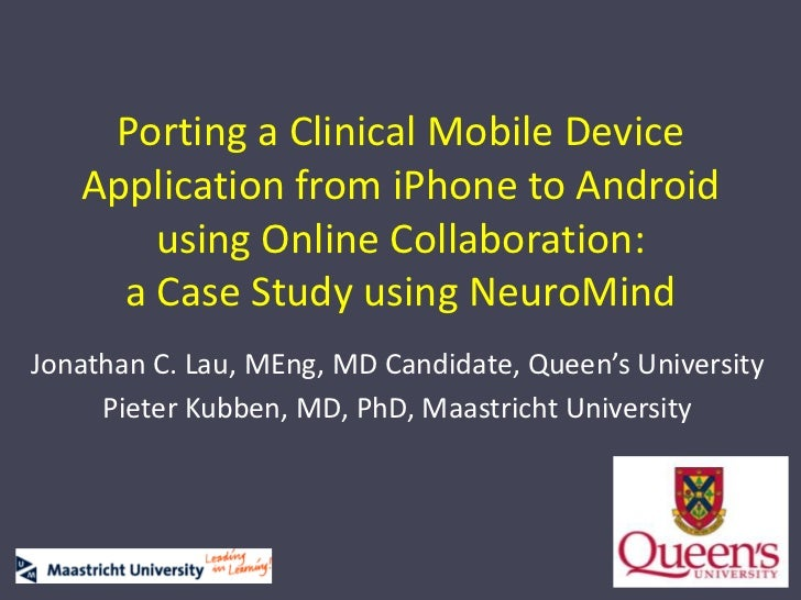 Porting a Clinical Mobile Device Application from iPhone to Android using Online Collaboration:a Case Study using NeuroMin...