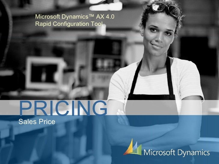 Microsoft Dynamics™ AX 4.0 Rapid Configuration Tool PRICING Sales Price