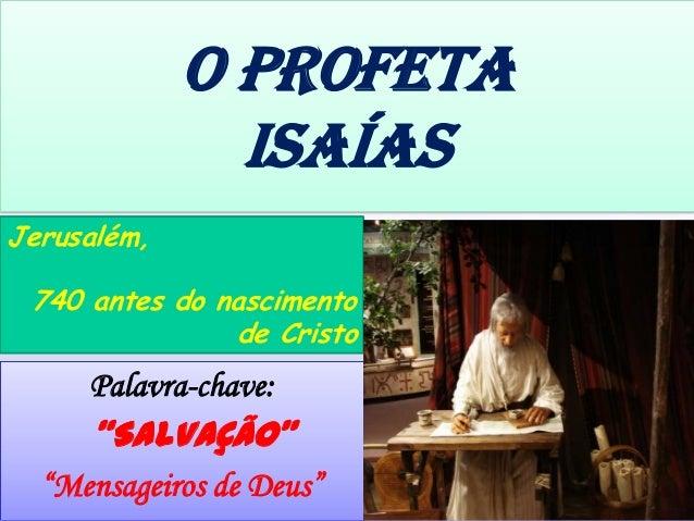 """Palavra-chave: """"SALVAÇÃO"""" """"Mensageiros de Deus"""" Jerusalém, 740 antes do nascimento de Cristo O PROFeTa isaías"""