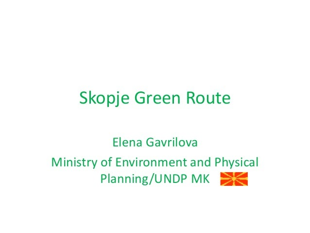 Skopje Green Route Elena Gavrilova Ministry of Environment and Physical Planning/UNDP MK