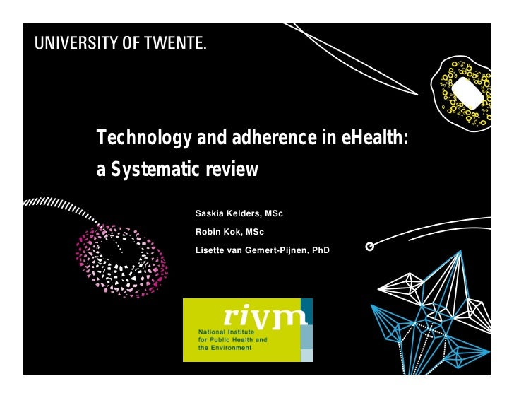Technology and adherence in eHealth:             a Systematic review                        Saskia Kelders, MSc           ...