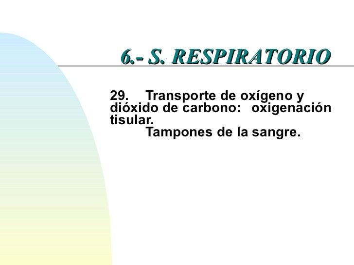 29.  Transporte de oxígeno y  dióxido de carbono:  oxigenación tisular.  Tampones de la sangre. 6.- S. RESPIRATORIO