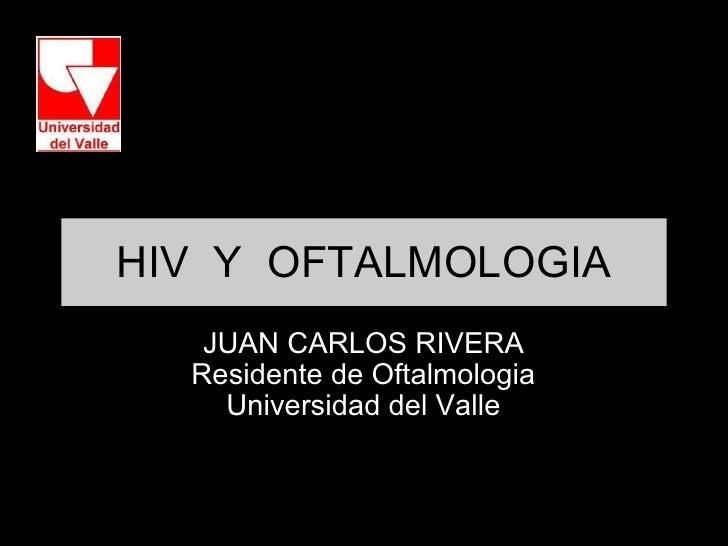 HIV Y OFTALMOLOGIA JUAN CARLOS RIVERA Residente de Oftalmologia Universidad del Valle