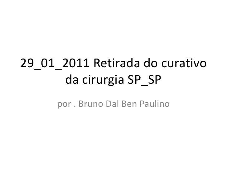 29 01 2011 retirada do curativo da cirurgia sp_sp