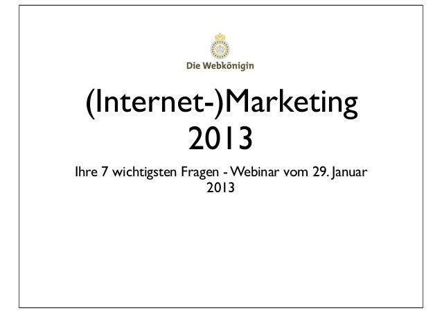 (Internet-)Marketing         2013Ihre 7 wichtigsten Fragen - Webinar vom 29. Januar                       2013