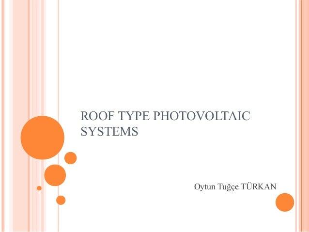 ROOF TYPE PHOTOVOLTAIC SYSTEMS Oytun Tuğçe TÜRKAN