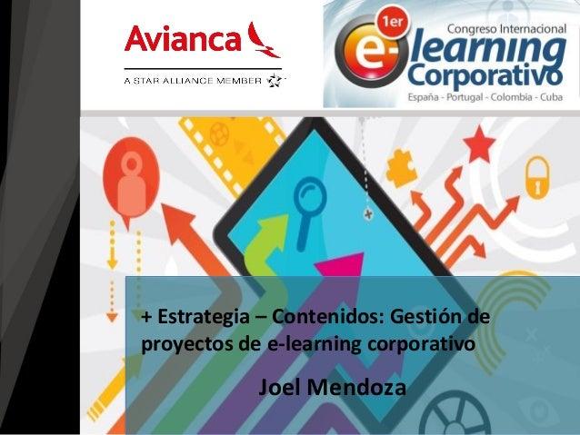 Joel Mendoza  + Estrategia – Contenidos: Gestión de proyectos de e-learning corporativo