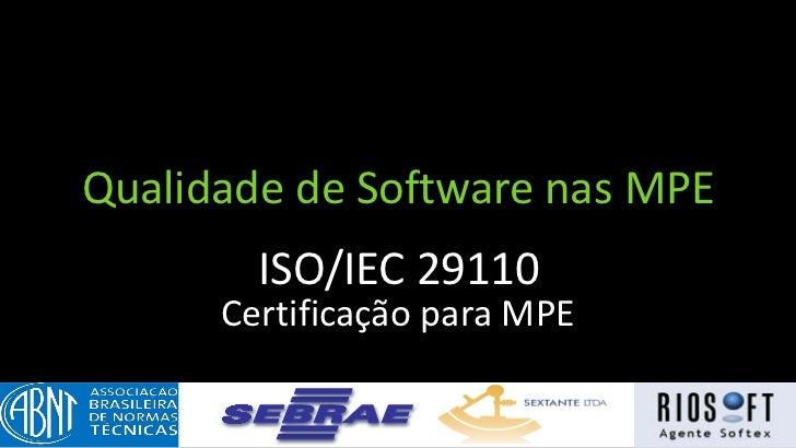 Qualidade de Software nas MPE        ISO/IEC 29110      Certificação para MPE
