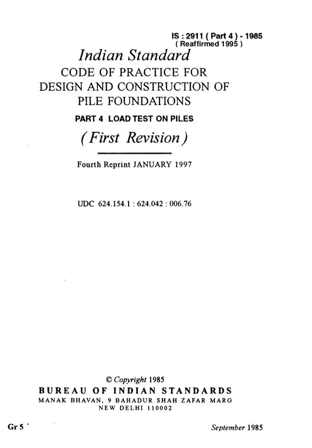 IS:2911 (Part4)-1985 Indian Standard CODE OF PRACTICE FOR DESIGN AND CONSTRUCTION OF PILE FOUNDATIONS PART 4 LOAD TEST ON ...