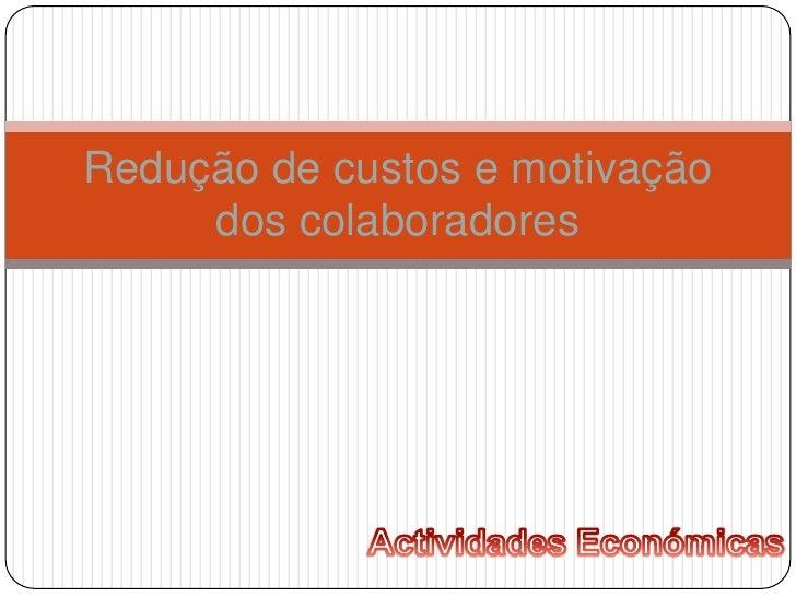 Redução de custos e motivação     dos colaboradores