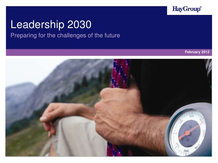 Leadership 2030Preparing for the challenges of the future                                             February 2012