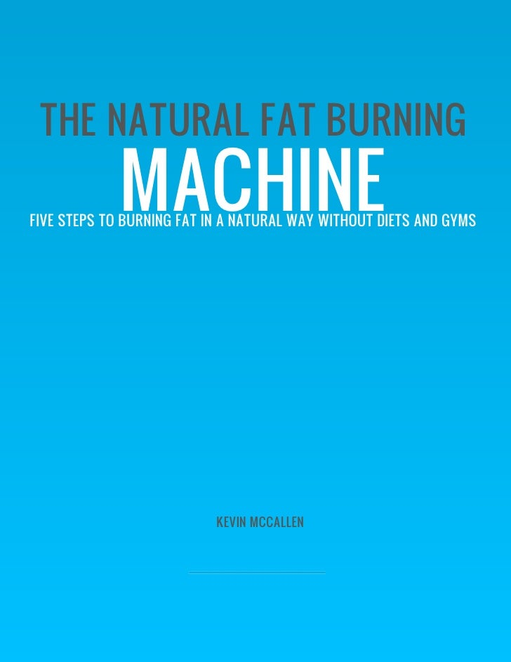 THE NATURAL FAT BURNING             MACHINEFIVE STEPS TO BURNING FAT IN A NATURAL WAY WITHOUT DIETS AND GYMS              ...