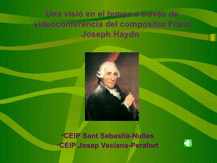 Una visió en el temps a través de videoconferència del compositor Franz Joseph Haydn   <ul><li>CEIP Sant Sebastià-Nulles <...