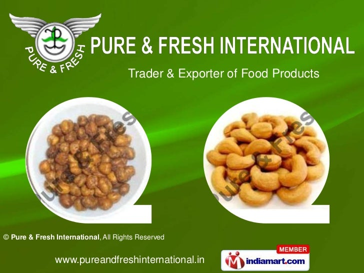 Trader & Exporter of Food Products© Pure & Fresh International, All Rights Reserved               www.pureandfreshinternat...