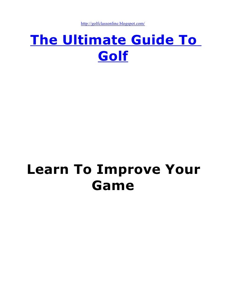 http://golfclassonline.blogspot.com/    The Ultimate Guide To          Golf     Learn To Improve Your         Game