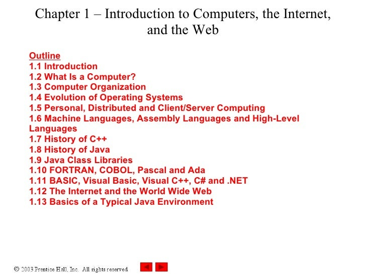 Chapter 1 – Introduction to Computers, the Internet, and the Web Outline 1.1 Introduction 1.2 What Is a Computer? 1.3 Comp...