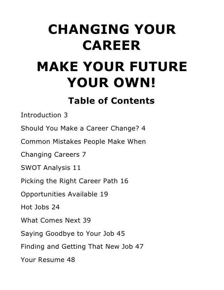 CHANGING YOUR            CAREER     MAKE YOUR FUTURE        YOUR OWN!                  Table of Contents Introduction 3 Sh...