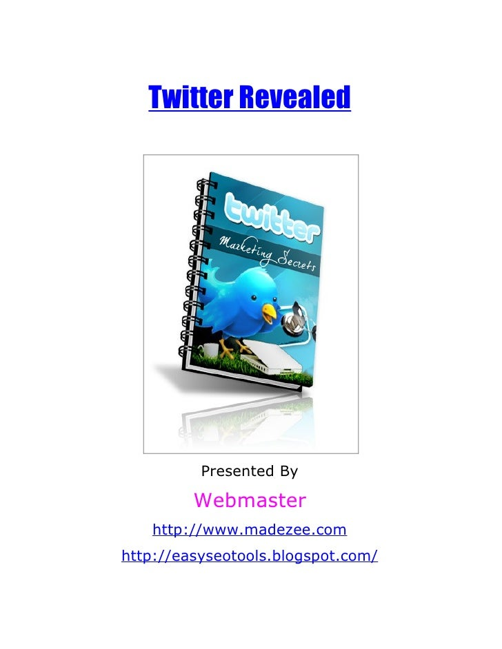 Twitter Revealed               Presented By           Webmaster    http://www.madezee.com http://easyseotools.blogspot.com/