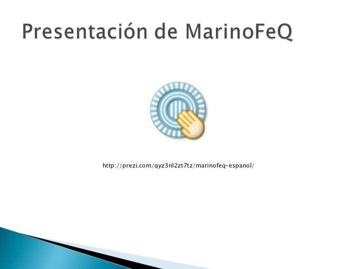 http://prezi.com/qyz3nl2zt7tz/marinofeq-espanol/