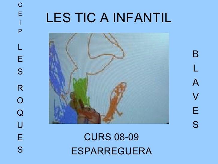 LES TIC A INFANTIL CURS 08-09 ESPARREGUERA C E I P L E S R O Q U E S B L A V E S