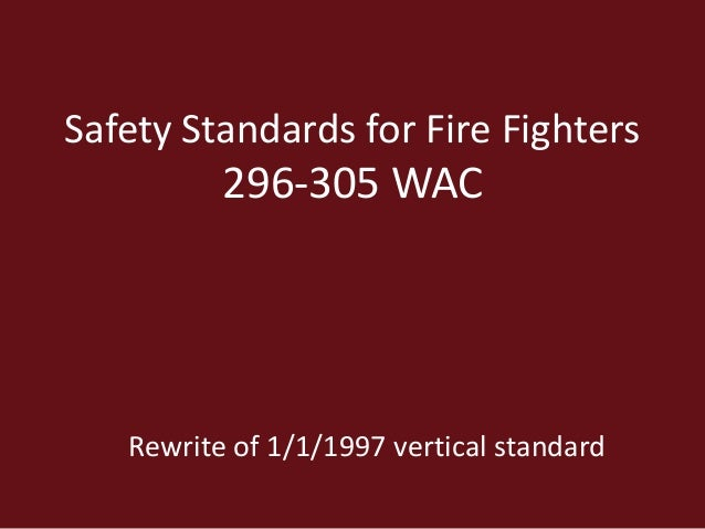 Safety Standards for Fire Fighters 296-305 WAC Rewrite of 1/1/1997 vertical standard