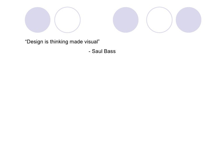 """ Design is thinking made visual"" - Saul Bass"