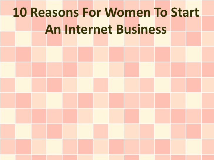 10 Reasons For Women To Start An Internet Business