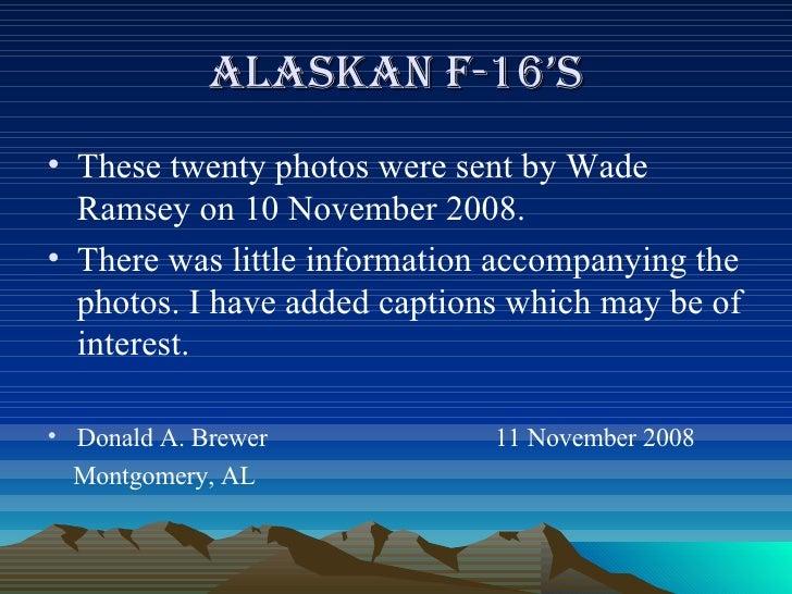 Alaskan F-16's <ul><li>These twenty photos were sent by Wade Ramsey on 10 November 2008.  </li></ul><ul><li>There was litt...