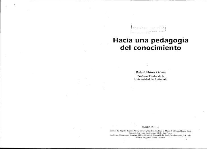 Hacia una pedagogía    del conocimiento                             Rafael Flórez Ochoa                             Profes...