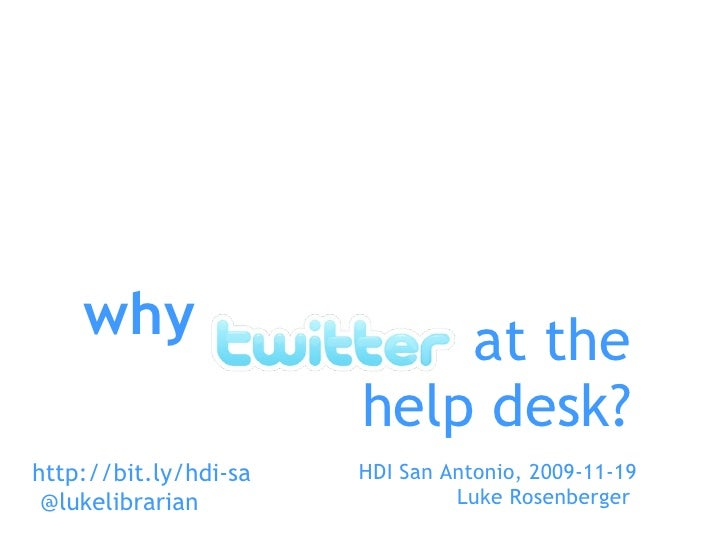 what who when where why how @lukelibrarian at the help desk? HDI San Antonio, 2009-11-19 Luke Rosenberger  http://bit.ly/h...