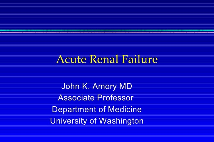 Acute Renal Failure John K. Amory MD Associate Professor  Department of Medicine University of Washington