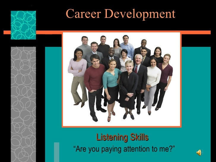 "Career Development "" Are you paying attention to me?"" Listening Skills"