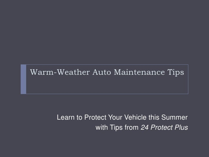 Warm-Weather Auto Maintenance Tips<br />Learn to Protect Your Vehicle this Summer <br />with Tips from 24 Protect Plus<br />