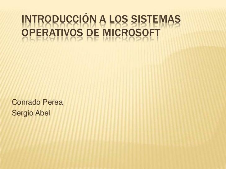 INTRODUCCIÓN A LOS SISTEMAS  OPERATIVOS DE MICROSOFTConrado PereaSergio Abel