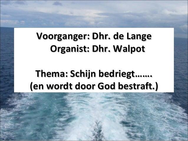 Voorganger: Dhr. de LangeVoorganger: Dhr. de Lange Organist: Dhr. WalpotOrganist: Dhr. Walpot Thema: Schijn bedriegt…….The...