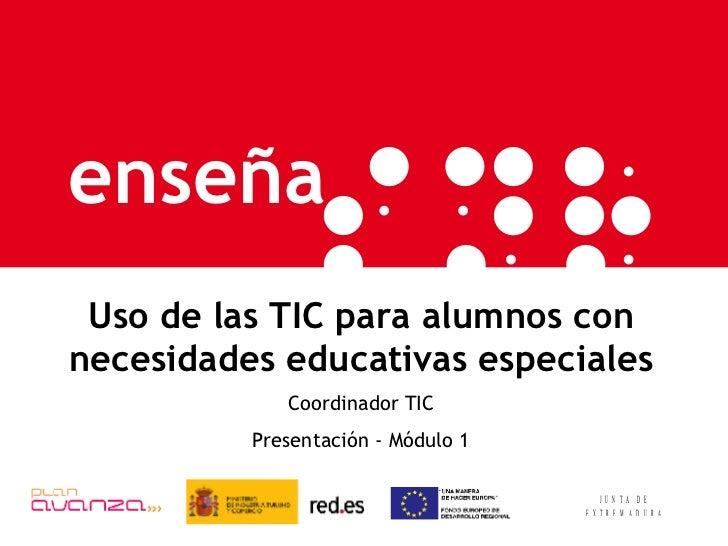 Uso de las TIC para alumnos con necesidades educativas especiales Coordinador TIC Presentación - Módulo 1
