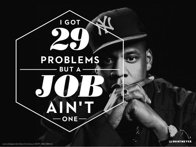 I GOT  29  PROB LE MS BUT A  JOB A IN'T O NE  www.wallpapers.brothersoft.com/jay-z-42159-1600x1200.html  @JOHNTMEYER
