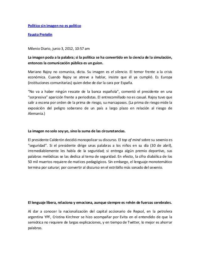Político sin imagen no es político Fausto Pretelin Milenio Diario, junio 3, 2012, 10:57 am La imagen poda a la palabra; si...