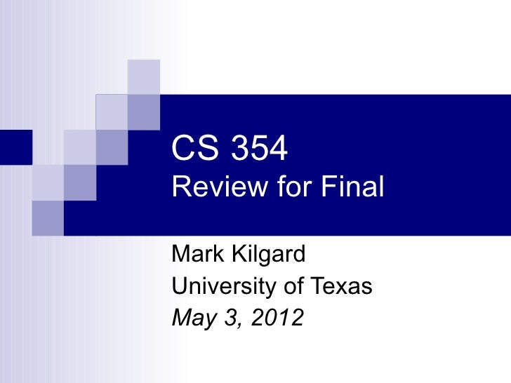 CS 354Review for FinalMark KilgardUniversity of TexasMay 3, 2012